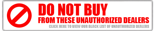 DO NOT BUY FROM THESE UNAUTHORIZED DEALERS - Click here to view our black list of unauthorized dealers